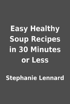 Easy Healthy Soup Recipes in 30 Minutes or…