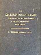 The Diatessaron of Tatian by S. Hemphill…