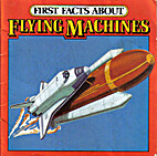First Facts About Flying Machines by Michael…
