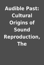 Audible Past: Cultural Origins of Sound…
