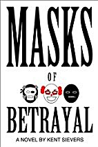 Masks of Betrayal by Kent Sievers