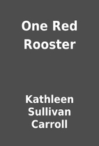 One Red Rooster by Kathleen Sullivan Carroll