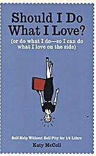 Should I Do What I Love?: Or Do What I Do -…