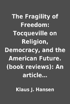 The Fragility of Freedom: Tocqueville on…