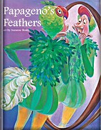 Papageno's Feathers by Suzanne Beaky