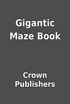 Gigantic Maze Book by Crown Publishers
