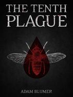The Tenth Plague by Adam Blumer