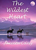 The Wildest Heart by Jacinta Carey