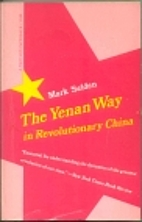 The Yenan Way in Revolutionary China by Mark…