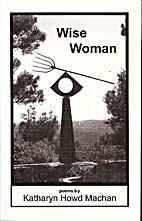 Wise woman: Poems by Katharyn Howd Machan