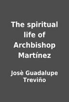 The spiritual life of Archbishop Martínez…
