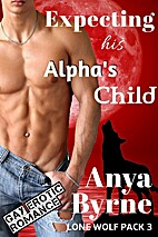 Expecting His Alpha's Child by Anya Byrne