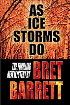 As Ice Storms Do by Bret Barrett