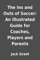 The Ins and Outs of Soccer: An Illustrated…