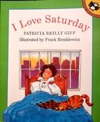 I Love Saturday by Patricia Reilly Giff