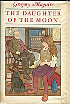 The Daughter of the Moon by Gregory Maguire