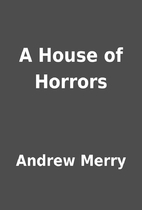 A House of Horrors by Andrew Merry