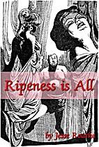 Ripeness is All by JESSE ROARKE