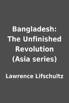Bangladesh: The Unfinished Revolution (Asia…