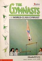 World Class Gymnast by Elizabeth Levy
