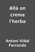 Allà on crema l'herba by Antoni Vidal…