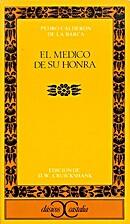 El médico de su honra by Pedro Calderón de…
