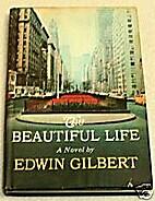 The Beautiful Life by Edwin Gilbert