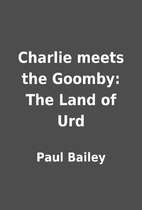 Charlie meets the Goomby: The Land of Urd by…