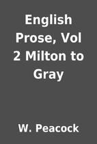 English Prose, Vol 2 Milton to Gray by W.…