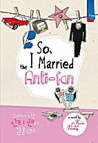 So, I Married The Anti-fan by Kim Eun Jeong