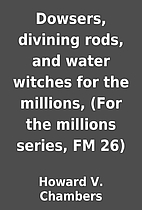 Dowsers, divining rods, and water witches…