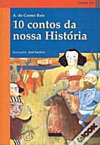 10 Contos da Nossa História by A. do Carmo…