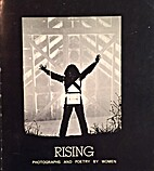 Rising : Photographs and Poetry By Women by…