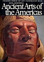 Ancient Arts of the Americas by Geoffrey…