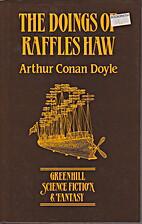 The Doings of Raffles Haw by Sir Arthur…