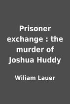 Prisoner exchange : the murder of Joshua…