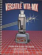The Versatile Vita-Mix by Rose A. Wride