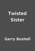 Twisted Sister by Garry Bushell
