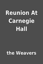 Reunion At Carnegie Hall by the Weavers