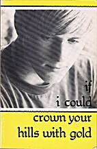 If I could crown your hills with gold by…