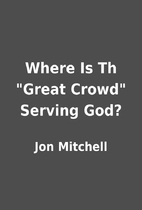 Where Is Th Great Crowd Serving God? by…