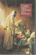 To Make Thee a Minister and a Witness:…