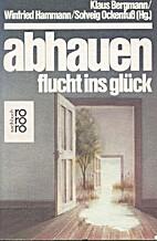 Abhauen. Flucht ins Glück by Klaus Bergmann