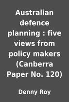 Australian defence planning : five views…