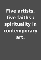 Five artists, five faiths : spirituality in…