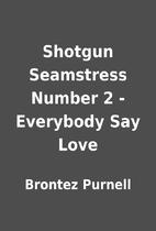 Shotgun Seamstress Number 2 - Everybody Say…