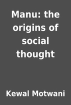 Manu: the origins of social thought by Kewal…