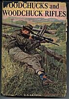 Woodchucks and woodchuck rifles by Charles…