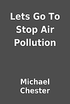 Lets Go To Stop Air Pollution by Michael…