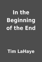 In the Beginning of the End by Tim LaHaye
